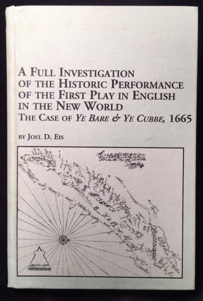 """A Full Investigation of the Historic Performance of the First Play in English in the New World, The Case of Ye Bare and Ye Cubbe, 1665 (2004 Edwin Mellen Press, Lewiston, NY)"